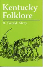 Kentucky Folklore : New Books for New Readers - Gerald R. Alvey