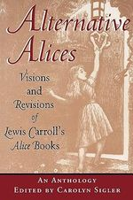 Alternative Alices : Visions and Revisions of Lewis Carroll's 'Alice' Books