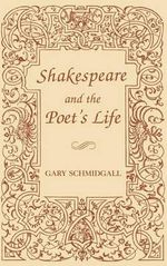 Shakespeare and the Poet's Life : A Historical Profile - Gary Schmidgall