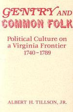 Gentry and Common Folk : Political Culture on a Virginia Frontier, 1740-1789 - Albert H Tillson
