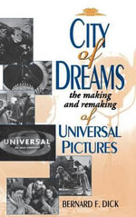 The City of Dreams : Making and Remaking of Universal Pictures - Bernard F. Dick