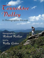 The Tennessee Valley : A Photographic Portrait - Robert Kollar