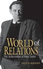 World of Relations : Achievement of Peter Taylor - David M. Robinson