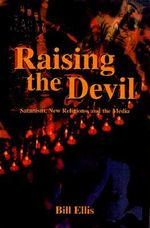 Raising the Devil : Satanism, New Religions and the Media - Bill Ellis