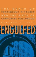 Engulfed : The Death of Paramount Pictures and the Birth of Corporate Hollywood - Bernard F. Dick