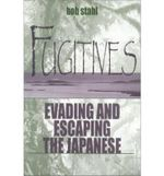 Fugitives : Evading and Escaping the Japanese - Robert E. Stahl