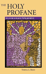 The Holy Profane : Religion in Black Popular Music - Teresa L. Reed
