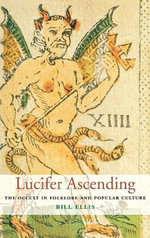 Lucifer Ascending : The Occult in Folklore and Popular Culture - Bill Ellis