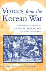 Voices from the Korean War : Personal Stories of American, Korean and Chinese Soldiers - Richard Peters
