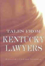 Tales from Kentucky Lawyers - William Lynwood Montell