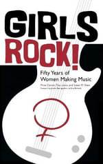 Girls Rock! : Fifty Years of Women Making Music - Mina Carson