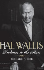 Hal Wallis : Producer to the Stars - Bernard F. Dick