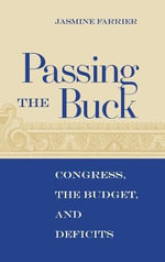 Passing the Buck : Congress, the Budget, and Deficits - Jasmine Farrier