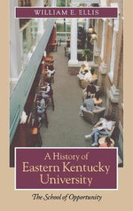 A History of Eastern Kentucky University : The School of Opportunity - William E. Ellis