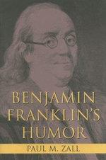 Benjamin Franklin's Humor - Paul M. Zall