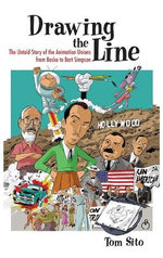 Drawing the Line : The Untold Story of the Animation Unions from Bosko to Bart Simpson - Tom Sito