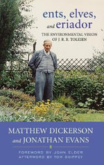 Ents, Elves, and Eriador : The Environmental Vision of J. R. R. Tolkien - Matthew Dickerson