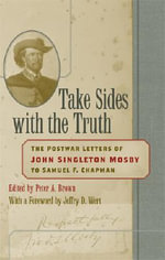 Take Sides with the Truth : The Postwar Letters of John Singleton Mosby to Samuel F.Chapman - John Singleton Mosby