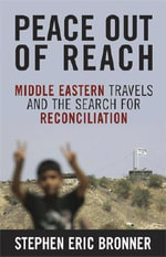 Peace Out of Reach : Middle Eastern Travels and the Search for Reconciliation - Stephen Eric Bronner