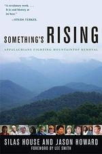 Something's Rising : Appalachians Fighting Mountaintop Removal - Silas House