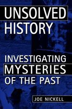 Unsolved History : Investigating Mysteries of the Past - Joe Nickell