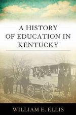A History of Education in Kentucky : Topics in Kentucky History - William E Ellis