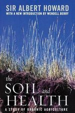 The Soil and Health : A Study of Organic Agriculture - Albert Howard
