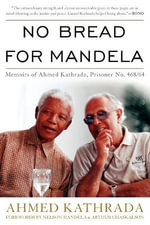 No Bread for Mandela : Memoirs of Ahmed Kathrada, Prisoner No. 468/64 - Ahmed Kathrada