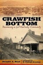 Crawfish Bottom : Recovering a Lost Kentucky Community - Douglas A. Boyd