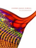 Stephen Rolfe Powell : Glassmaker - Stephen Rolfe Powell
