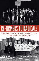 Reformers to Radicals : The Appalachian Volunteers and the War on Poverty - Thomas Kiffmeyer