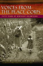 Voices from the Peace Corps : Fifty Years of Kentucky Volunteers - Angene Wilson