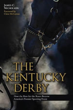 The Kentucky Derby : How the Run for the Roses Became America's Premier Sporting Event - James C. Nicholson