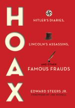 Hoax : Hitler's Diaries, Lincoln's Assassins, and Other Famous Frauds - Edward, Jr. Steers