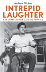 Intrepid Laughter : Preston Sturges and the Movies - Andrew Dickos
