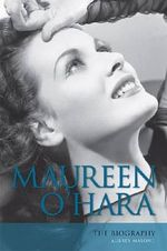 Maureen O'Hara : The Biography - Aubrey Malone