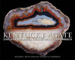 Kentucky Agate : State Rock and Mineral Treasure of the Commonwealth - Roland L McIntosh