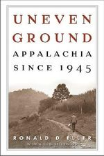 Uneven Ground : Appalachia Since 1945 - Ronald D Eller