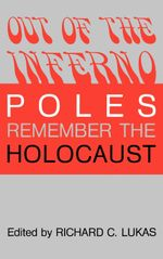Out of the Inferno : Poles Remember the Holocaust