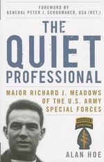 The Quiet Professional : Major Richard J. Meadows of the U.S. Army Special Forces - Alan Hoe