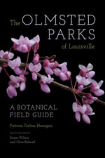 The Olmsted Parks of Louisville : A Botanical Field Guide - Patricia Dalton Haragan