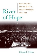 River of Hope : Black Politics and the Memphis Freedom Movement, 1865--1954 - Elizabeth Gritter