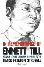 In Remembrance of Emmett Till : Regional Stories and Media Responses to the Black Freedom Struggle - Assistant Professor Darryl Mace