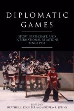 Diplomatic Games : Sport, Statecraft, and International Relations Since 1945