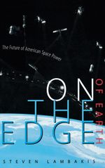 On the Edge of Earth : The Future of American Space Power - Steven Lambakis