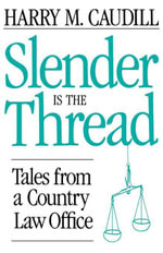 Slender Is The Thread : Tales from a Country Law Office - Harry M. Caudill