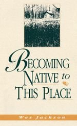 Becoming Native To This Place - Wes Jackson