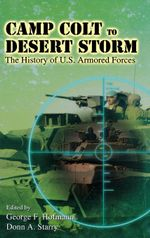 Camp Colt to Desert Storm : The History of U.S. Armored Forces