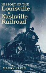 History of the Louisville & Nashville Railroad - Maury Klein