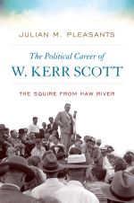 The Political Career of W. Kerr Scott : The Squire from Haw River - Julian M. Pleasants